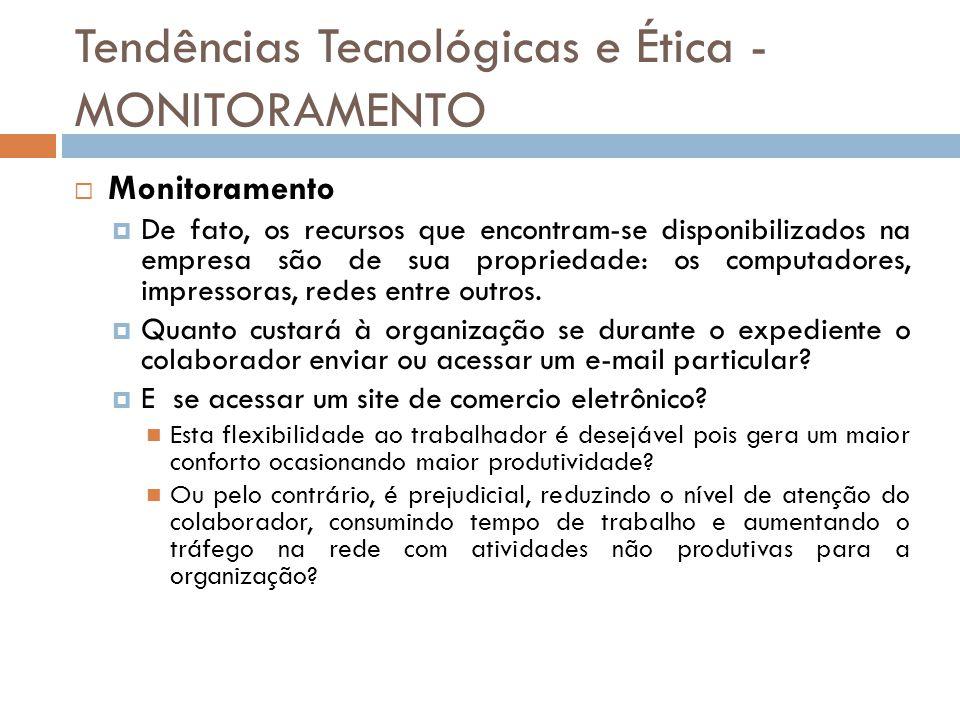 Tendências Tecnológicas e Ética - MONITORAMENTO  Monitoramento  De fato, os recursos que encontram-se disponibilizados na empresa são de sua proprie