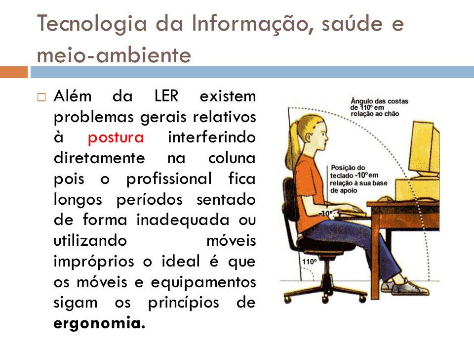 Tecnologia da Informação, saúde e meio-ambiente  Além da LER existem problemas gerais relativos à postura interferindo diretamente na coluna pois o p