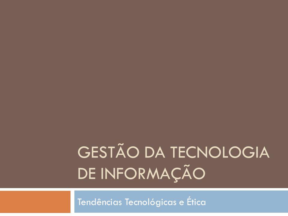 GESTÃO DA TECNOLOGIA DE INFORMAÇÃO Tendências Tecnológicas e Ética