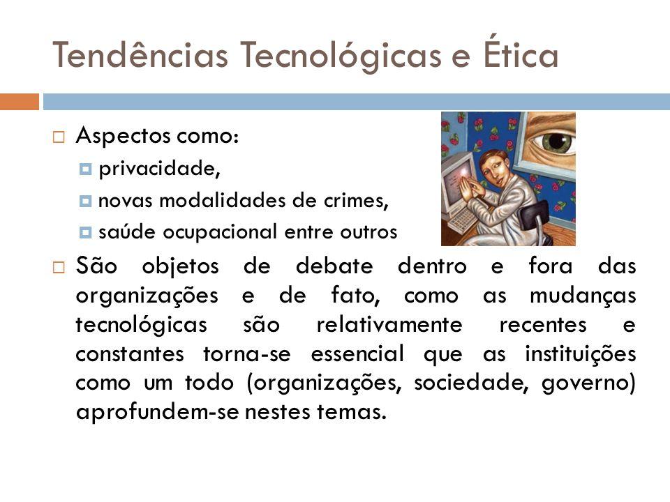 Tendências Tecnológicas e Ética  Aspectos como:  privacidade,  novas modalidades de crimes,  saúde ocupacional entre outros  São objetos de debat