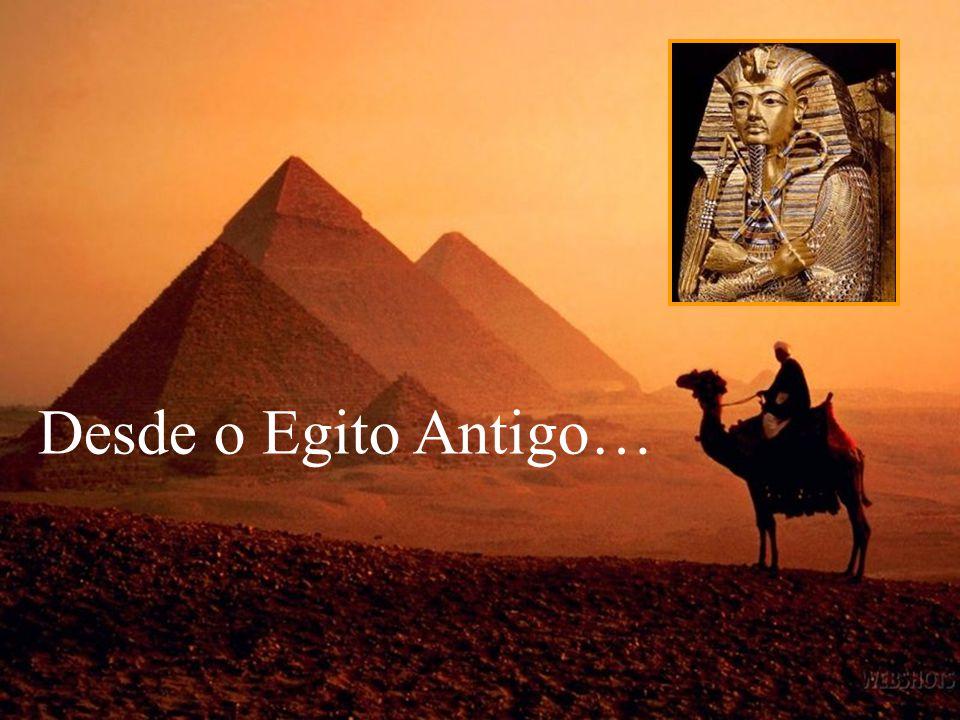 Desde o Egito Antigo…