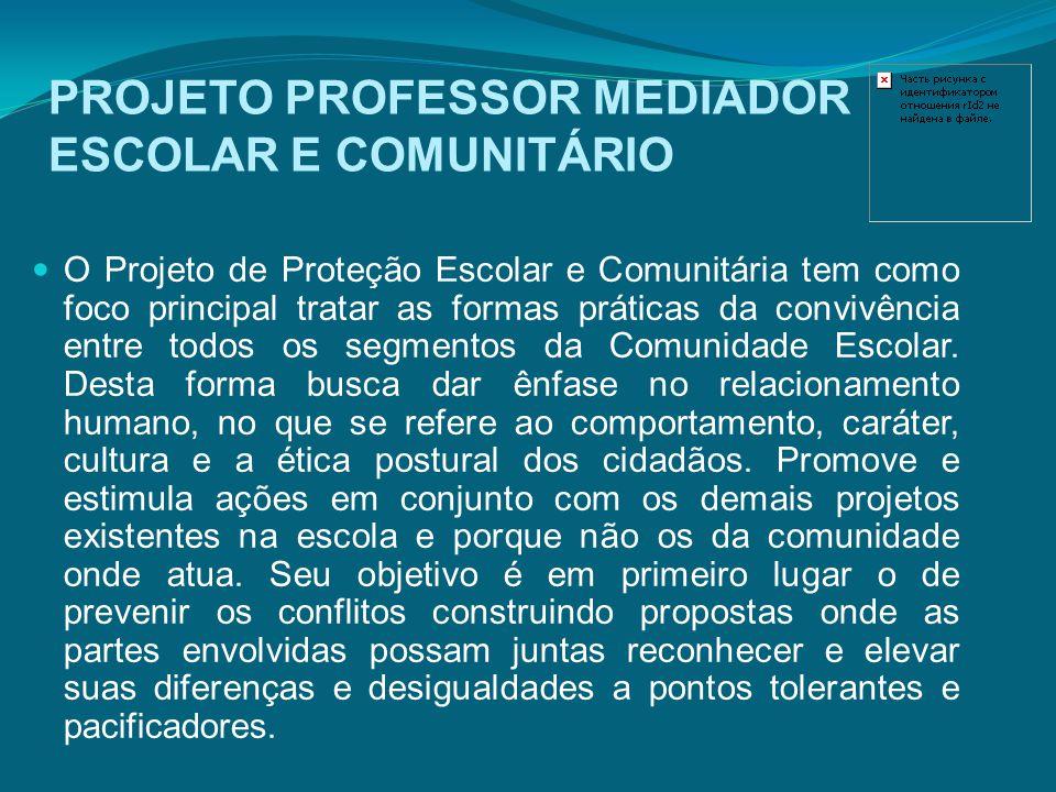 O Projeto de Proteção Escolar e Comunitária tem como foco principal tratar as formas práticas da convivência entre todos os segmentos da Comunidade Es