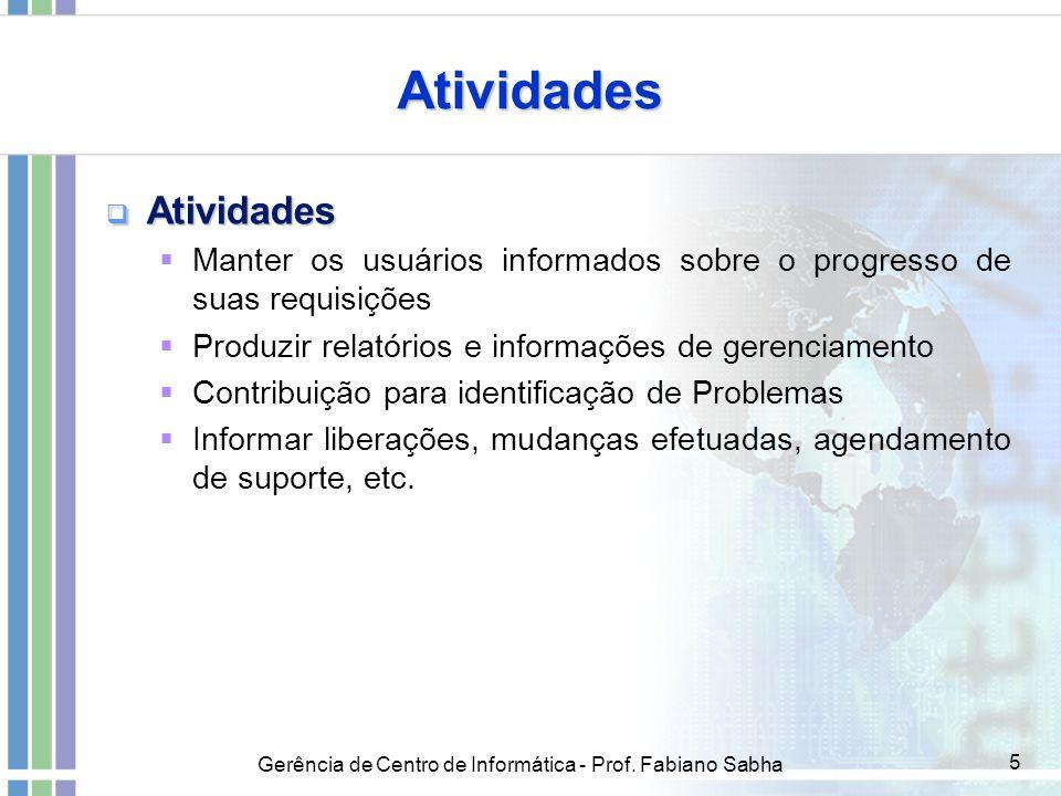 Gerência de Centro de Informática - Prof. Fabiano Sabha 5 Atividades  Atividades  Manter os usuários informados sobre o progresso de suas requisiçõe
