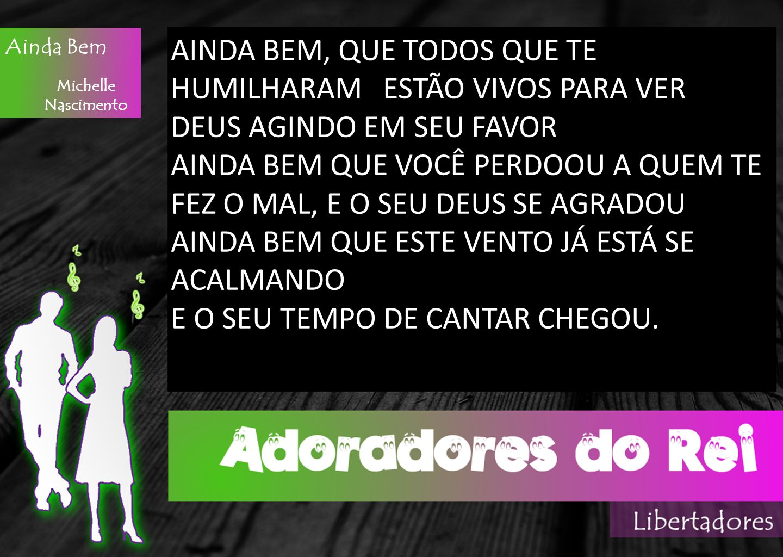 Ainda Bem Michelle Nascimento AINDA BEM, QUE TODOS QUE TE HUMILHARAM ESTÃO VIVOS PARA VER DEUS AGINDO EM SEU FAVOR AINDA BEM QUE VOCÊ PERDOOU A QUEM T