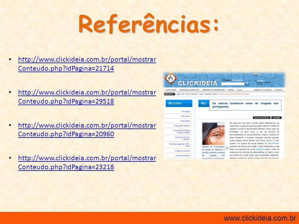 Referências: http://www.clickideia.com.br/portal/mostrar Conteudo.php?idPagina=21714 http://www.clickideia.com.br/portal/mostrar Conteudo.php?idPagina=21714 http://www.clickideia.com.br/portal/mostrar Conteudo.php?idPagina=29518 http://www.clickideia.com.br/portal/mostrar Conteudo.php?idPagina=29518 http://www.clickideia.com.br/portal/mostrar Conteudo.php?idPagina=20960 http://www.clickideia.com.br/portal/mostrar Conteudo.php?idPagina=20960 http://www.clickideia.com.br/portal/mostrar Conteudo.php?idPagina=23218 http://www.clickideia.com.br/portal/mostrar Conteudo.php?idPagina=23218 www.clickideia.com.br