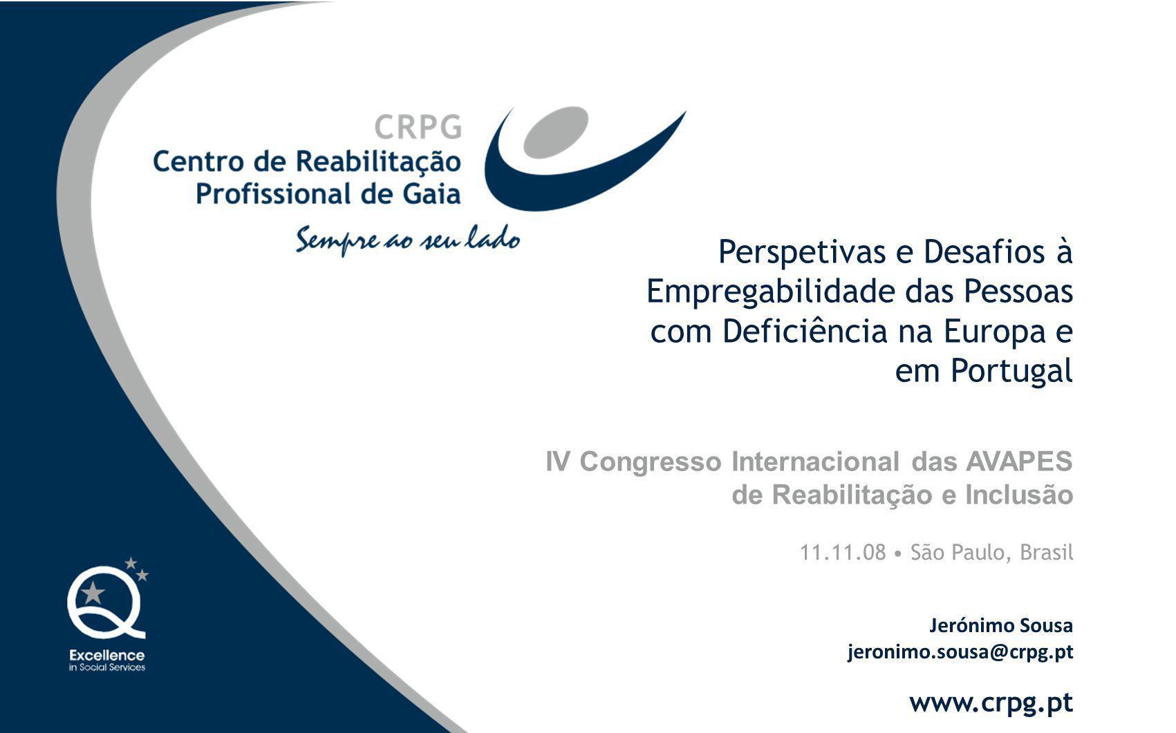 Perspetivas e Desafios à Empregabilidade das Pessoas com Deficiência na Europa e em Portugal 11.11.08 São Paulo, Brasil IV Congresso Internacional das