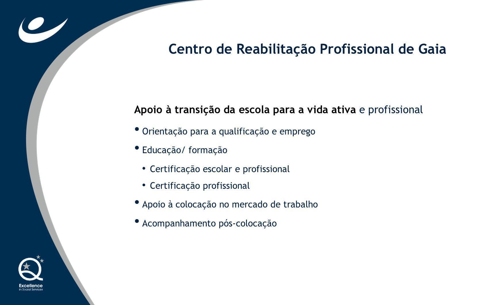 Centro de Reabilitação Profissional de Gaia Apoio à transição da escola para a vida ativa e profissional Orientação para a qualificação e emprego Educ