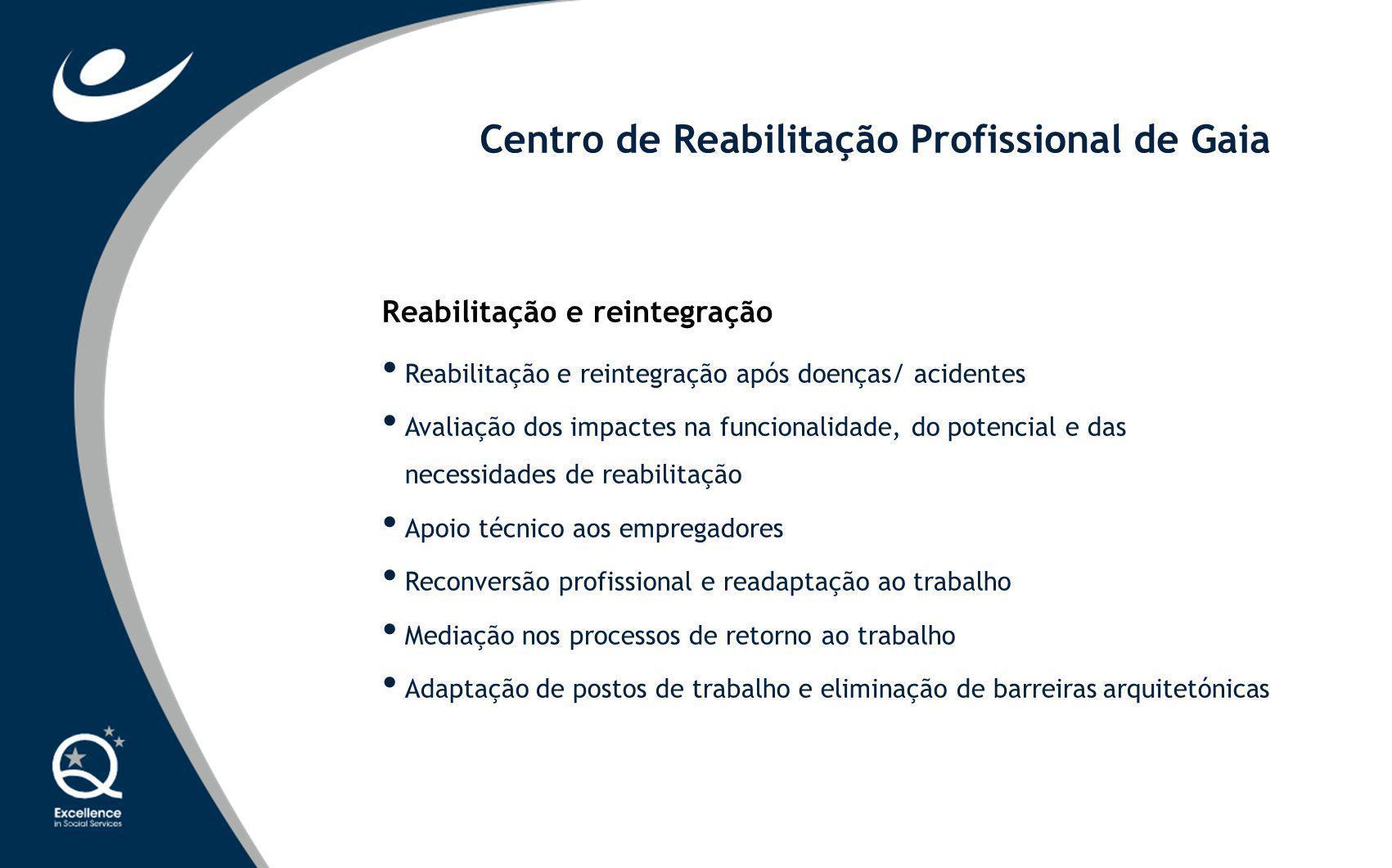Centro de Reabilitação Profissional de Gaia Reabilitação e reintegração Reabilitação e reintegração após doenças/ acidentes Avaliação dos impactes na