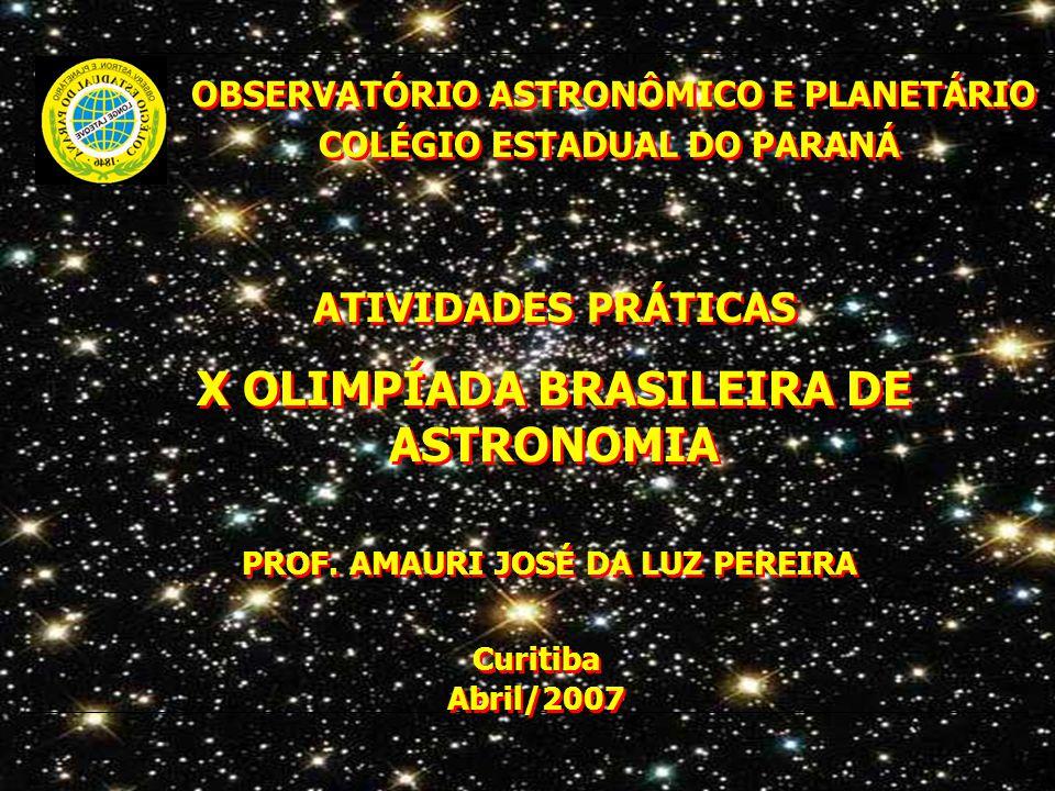 OBSERVATÓRIO ASTRONÔMICO E PLANETÁRIO COLÉGIO ESTADUAL DO PARANÁ OBSERVATÓRIO ASTRONÔMICO E PLANETÁRIO COLÉGIO ESTADUAL DO PARANÁ ATIVIDADES PRÁTICAS