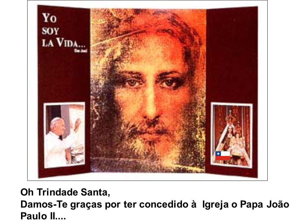 Oh Trindade Santa, Damos-Te graças por ter concedido à Igreja o Papa João Paulo II....