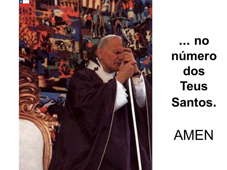 ... no número dos Teus Santos. AMEN
