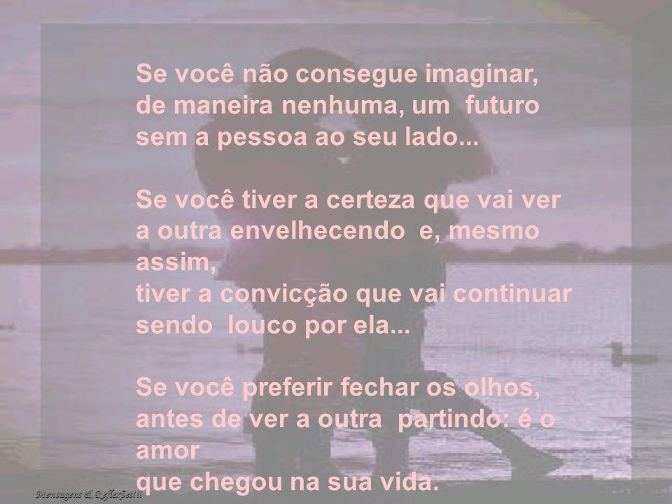 Se você não consegue imaginar, de maneira nenhuma, um futuro sem a pessoa ao seu lado...
