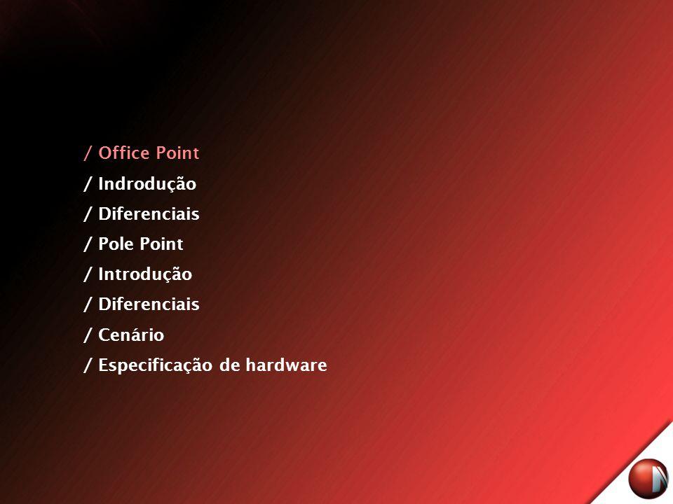 / Office Point / Indrodução / Diferenciais / Pole Point / Introdução / Diferenciais / Cenário / Especificação de hardware