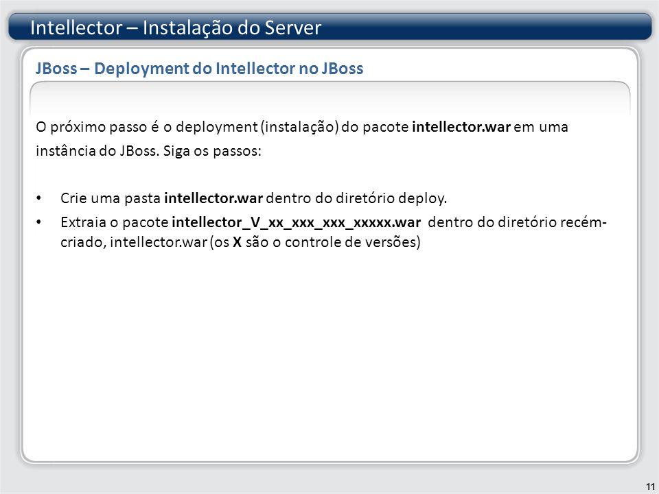 O próximo passo é o deployment (instalação) do pacote intellector.war em uma instância do JBoss.