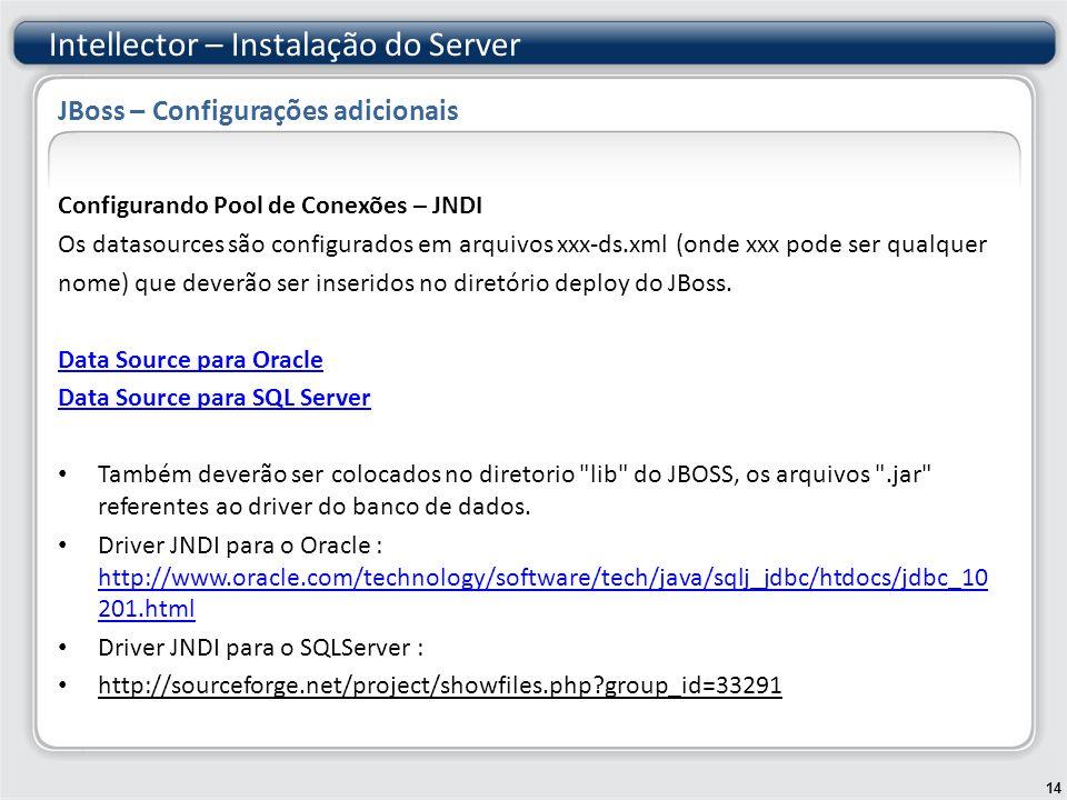 Configurando Pool de Conexões – JNDI Os datasources são configurados em arquivos xxx-ds.xml (onde xxx pode ser qualquer nome) que deverão ser inseridos no diretório deploy do JBoss.
