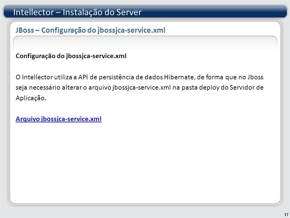 Configuração do jbossjca-service.xml O Intellector utiliza a API de persistência de dados Hibernate, de forma que no Jboss seja necessário alterar o arquivo jbossjca-service.xml na pasta deploy do Servidor de Aplicação.