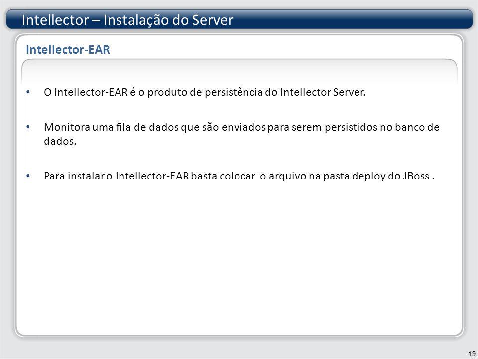 O Intellector-EAR é o produto de persistência do Intellector Server. Monitora uma fila de dados que são enviados para serem persistidos no banco de da