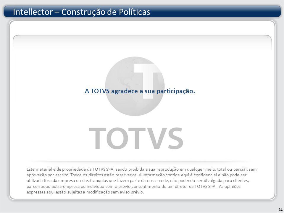 Intellector – Construção de Políticas 24 A TOTVS agradece a sua participação.