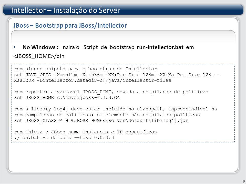 Área de dados para o Intellector No arquivo de bootstrap, a variável intellector.datadir deve apontar para um diretório válido, onde ocorrerá a persistência de dados do Intellector.