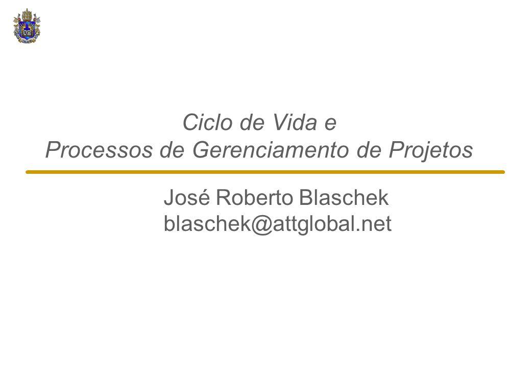 Ciclo de Vida e Processos de Gerenciamento de Projetos José Roberto Blaschek blaschek@attglobal.net