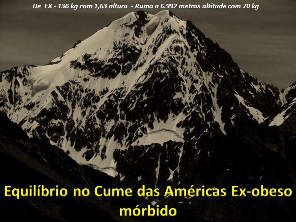 De EX - 136 kg com 1,63 altura - Rumo a 6.992 metros altitude com 70 kg
