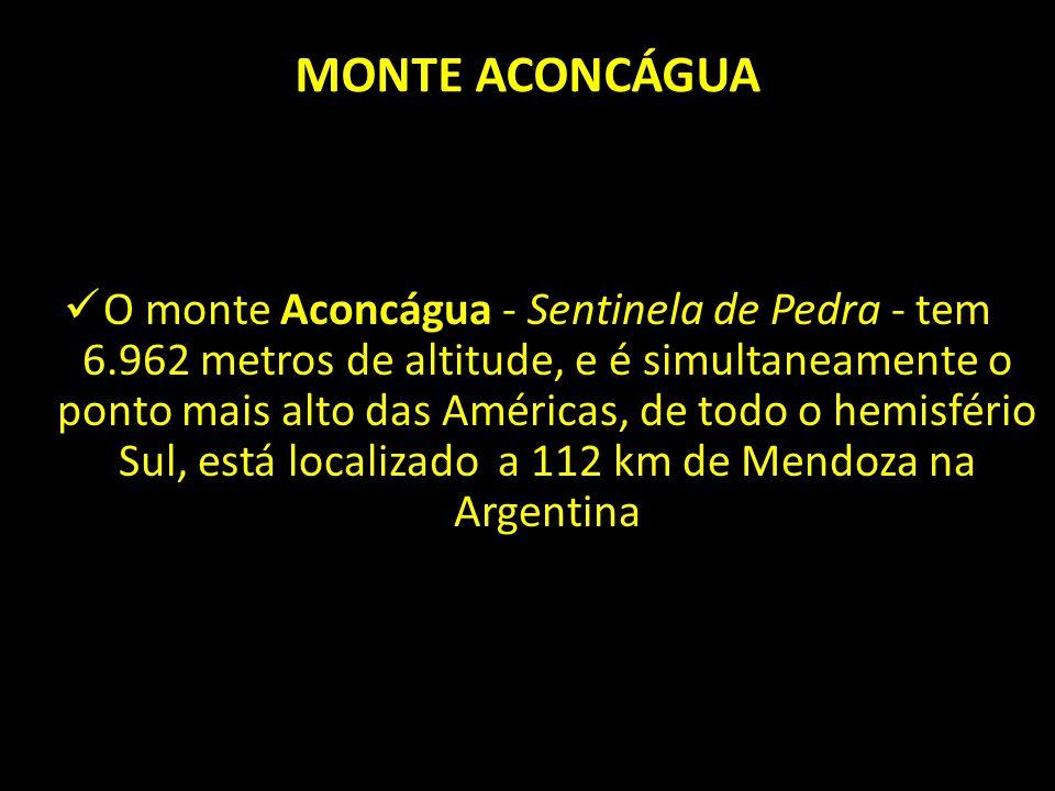 O monte Aconcágua - Sentinela de Pedra - tem 6.962 metros de altitude, e é simultaneamente o ponto mais alto das Américas, de todo o hemisfério Sul, está localizado a 112 km de Mendoza na Argentina