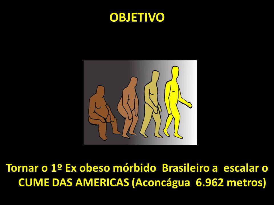 OBJETIVO Tornar o 1º Ex obeso mórbido Brasileiro a escalar o CUME DAS AMERICAS (Aconcágua 6.962 metros)
