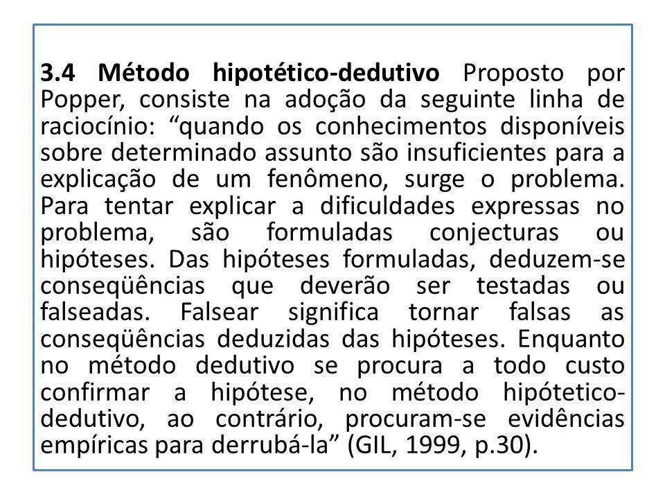 """3.4 Método hipotético-dedutivo Proposto por Popper, consiste na adoção da seguinte linha de raciocínio: """"quando os conhecimentos disponíveis sobre det"""