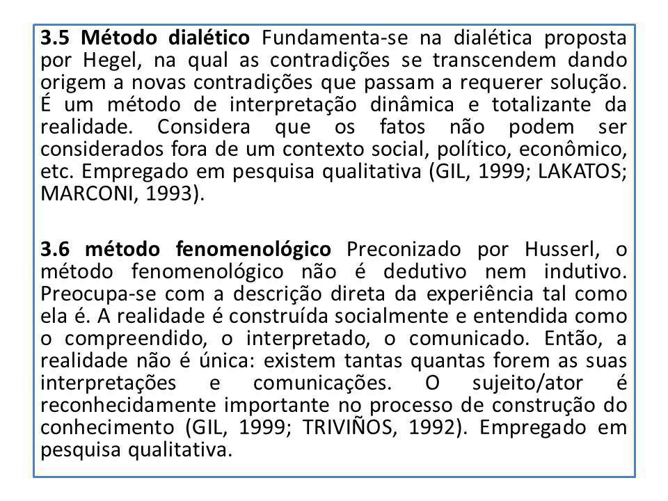 3.5 Método dialético Fundamenta-se na dialética proposta por Hegel, na qual as contradições se transcendem dando origem a novas contradições que passa