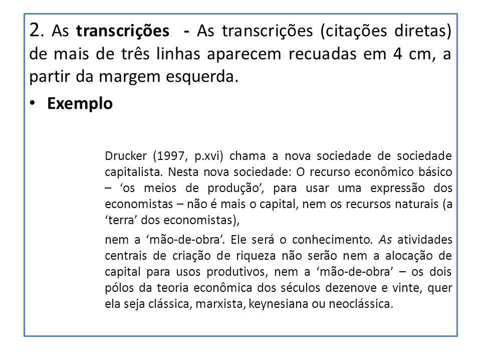 2. As transcrições - As transcrições (citações diretas) de mais de três linhas aparecem recuadas em 4 cm, a partir da margem esquerda. Exemplo Drucker