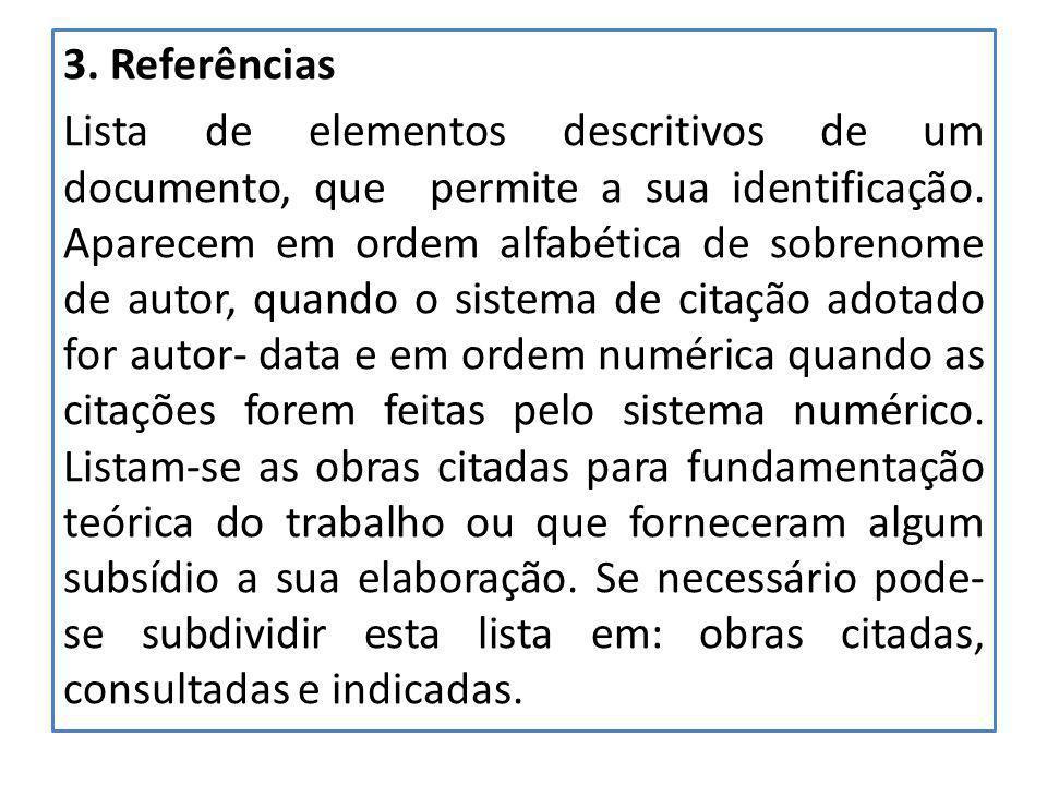 3. Referências Lista de elementos descritivos de um documento, que permite a sua identificação. Aparecem em ordem alfabética de sobrenome de autor, qu