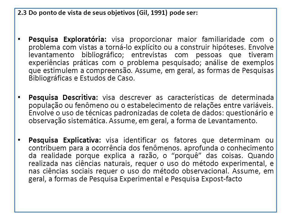 2.3 Do ponto de vista de seus objetivos (Gil, 1991) pode ser: Pesquisa Exploratória: visa proporcionar maior familiaridade com o problema com vistas a