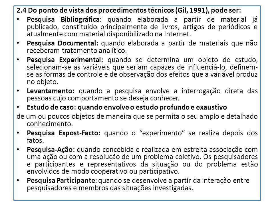 2.4 Do ponto de vista dos procedimentos técnicos (Gil, 1991), pode ser: Pesquisa Bibliográfica: quando elaborada a partir de material já publicado, co