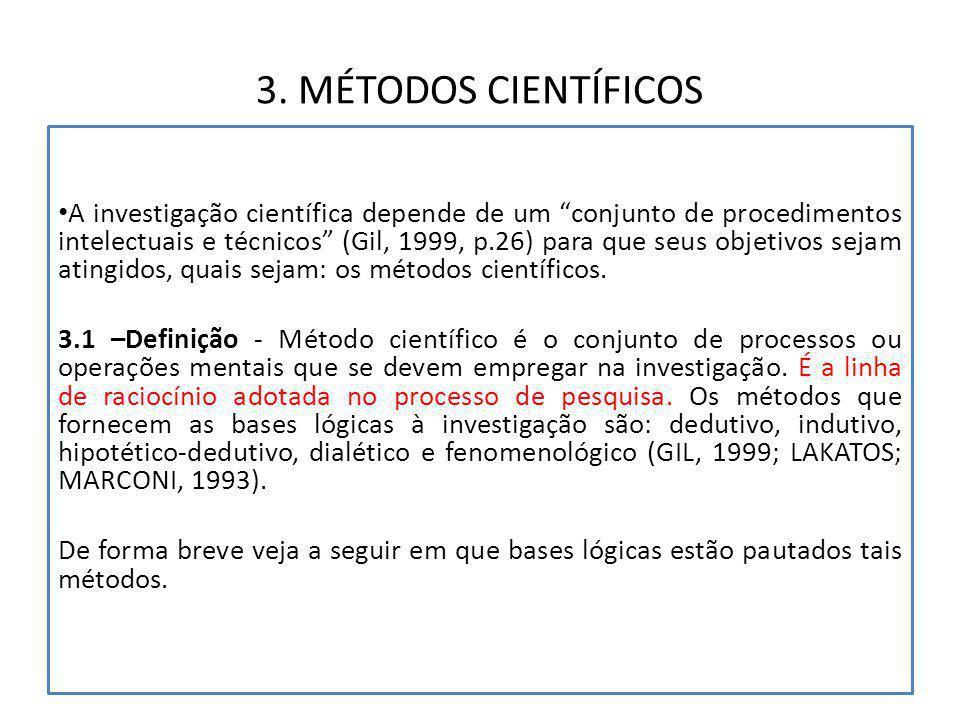 """3. MÉTODOS CIENTÍFICOS A investigação científica depende de um """"conjunto de procedimentos intelectuais e técnicos"""" (Gil, 1999, p.26) para que seus obj"""