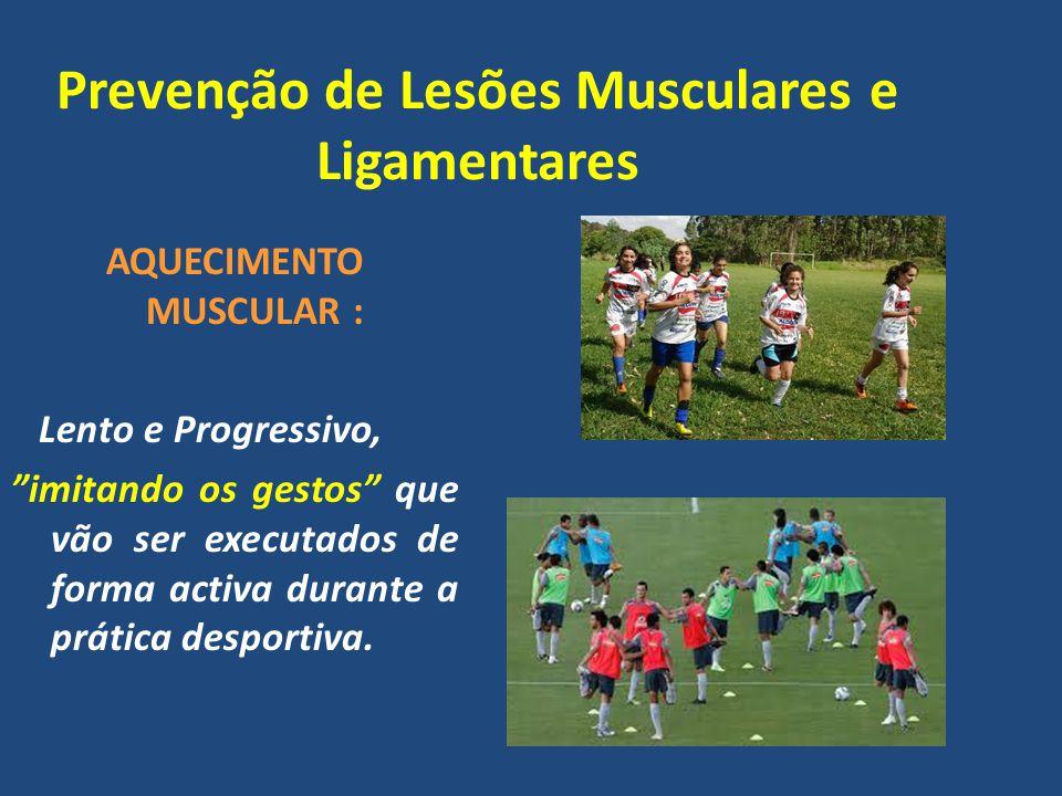 Prevenção de Lesões Musculares e Ligamentares AQUECIMENTO MUSCULAR : Lento e Progressivo, imitando os gestos que vão ser executados de forma activa durante a prática desportiva.