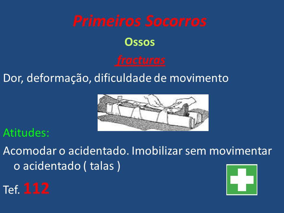 Primeiros Socorros Ossos fracturas Dor, deformação, dificuldade de movimento Atitudes: Acomodar o acidentado.