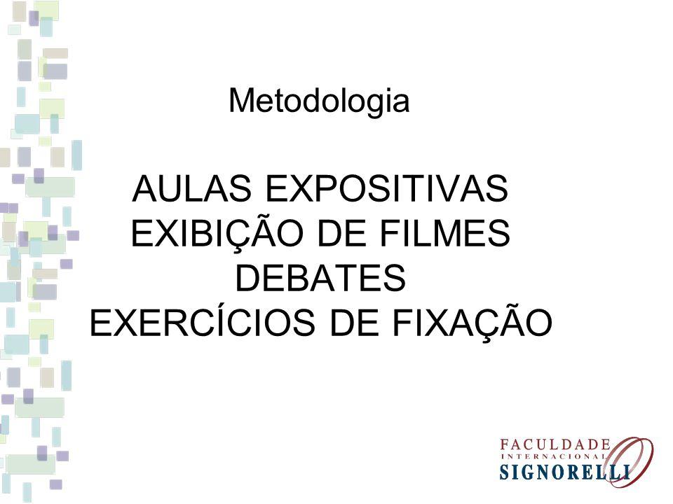 Metodologia AULAS EXPOSITIVAS EXIBIÇÃO DE FILMES DEBATES EXERCÍCIOS DE FIXAÇÃO