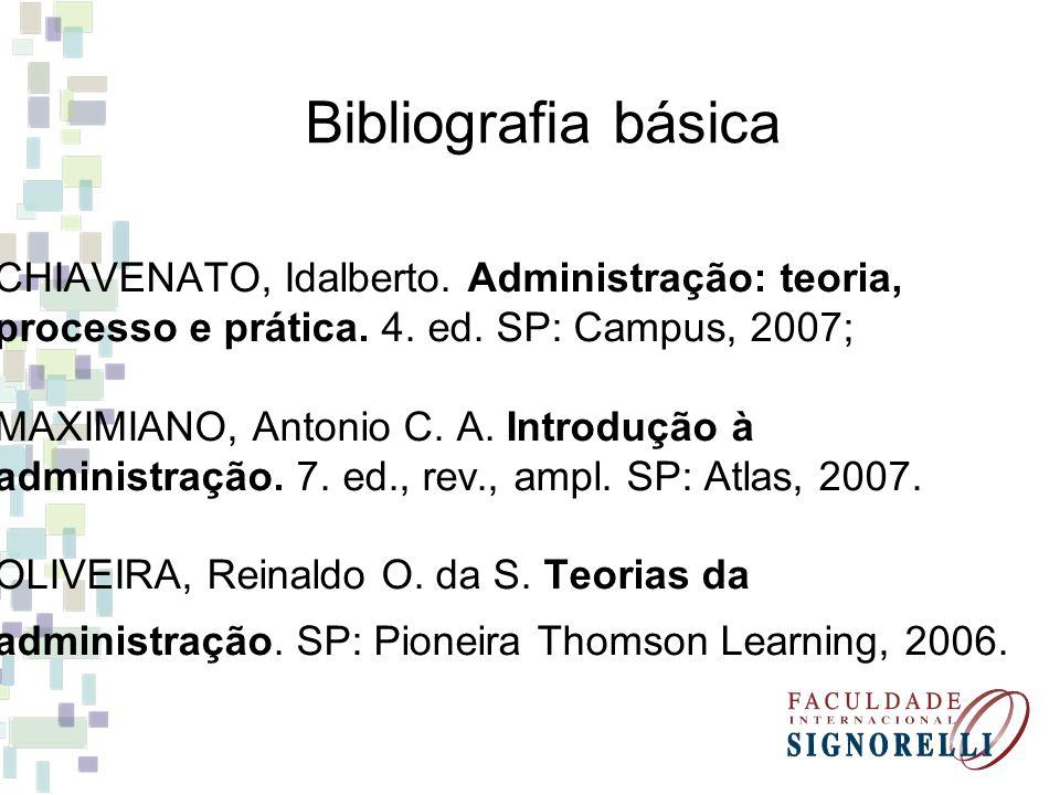 CHIAVENATO, Idalberto. Administração: teoria, processo e prática. 4. ed. SP: Campus, 2007; MAXIMIANO, Antonio C. A. Introdução à administração. 7. ed.