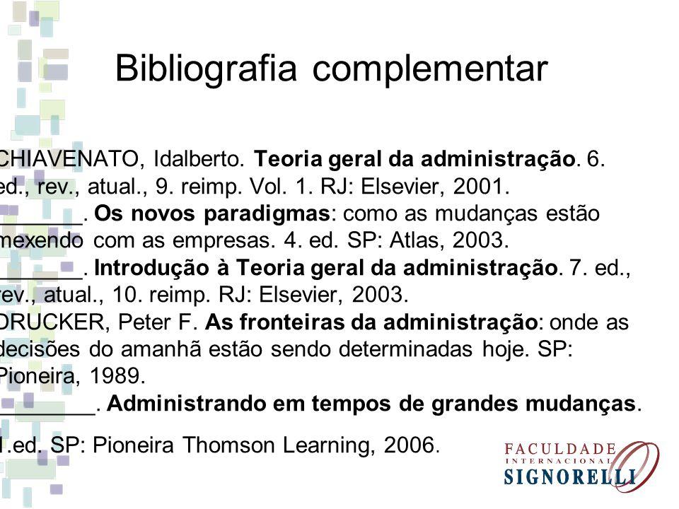 CHIAVENATO, Idalberto. Teoria geral da administração. 6. ed., rev., atual., 9. reimp. Vol. 1. RJ: Elsevier, 2001. _______. Os novos paradigmas: como a