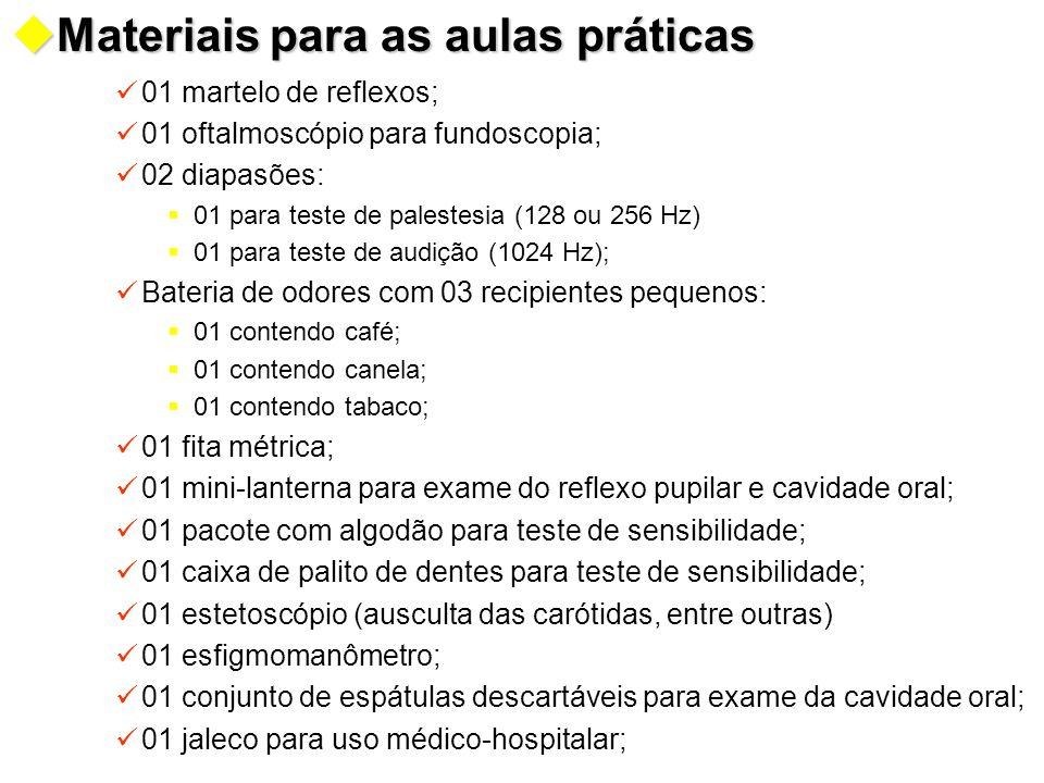 uMateriais para as aulas práticas 01 martelo de reflexos; 01 oftalmoscópio para fundoscopia; 02 diapasões:  01 para teste de palestesia (128 ou 256 H