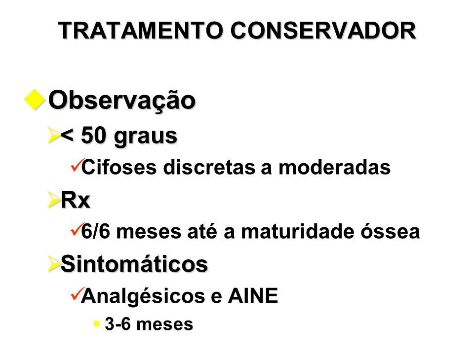 TRATAMENTO CONSERVADOR uObservação  < 50 graus Cifoses discretas a moderadas  Rx 6/6 meses até a maturidade óssea  Sintomáticos Analgésicos e AINE