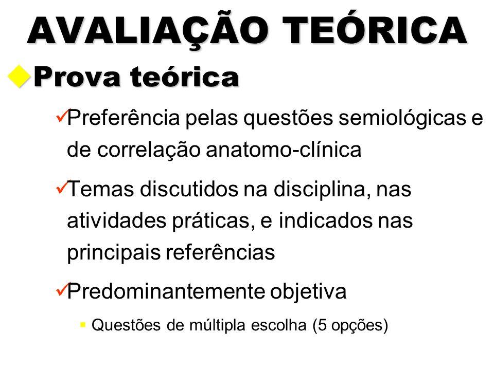 AVALIAÇÃO TEÓRICA uProva teórica Preferência pelas questões semiológicas e de correlação anatomo-clínica Temas discutidos na disciplina, nas atividade