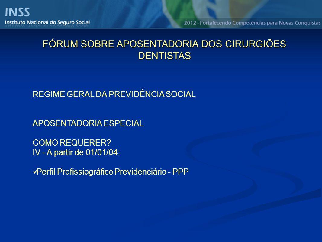 REGIME GERAL DA PREVIDÊNCIA SOCIAL APOSENTADORIA ESPECIAL COMO REQUERER? IV - A partir de 01/01/04: Perfil Profissiográfico Previdenciário - PPP FÓRUM