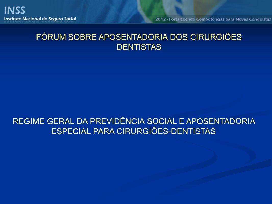 REGIME GERAL DA PREVIDÊNCIA SOCIAL E APOSENTADORIA ESPECIAL PARA CIRURGIÕES-DENTISTAS FÓRUM SOBRE APOSENTADORIA DOS CIRURGIÕES DENTISTAS