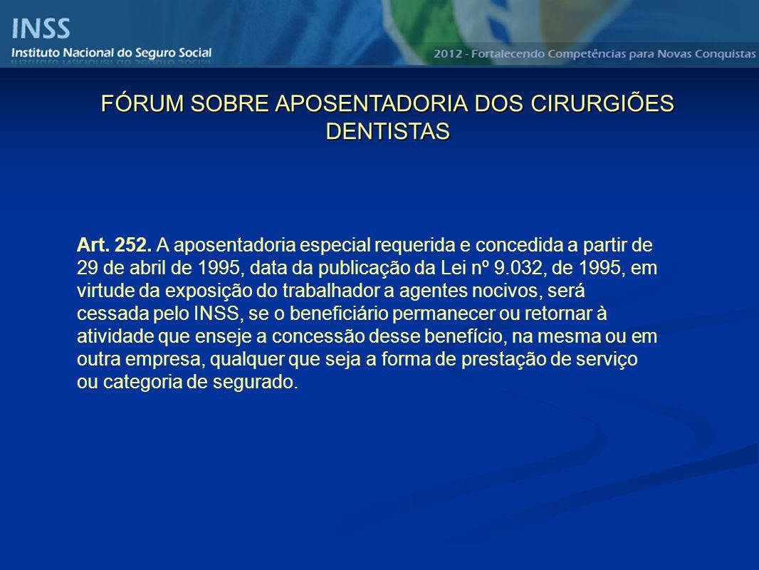 Art. 252. A aposentadoria especial requerida e concedida a partir de 29 de abril de 1995, data da publicação da Lei nº 9.032, de 1995, em virtude da e