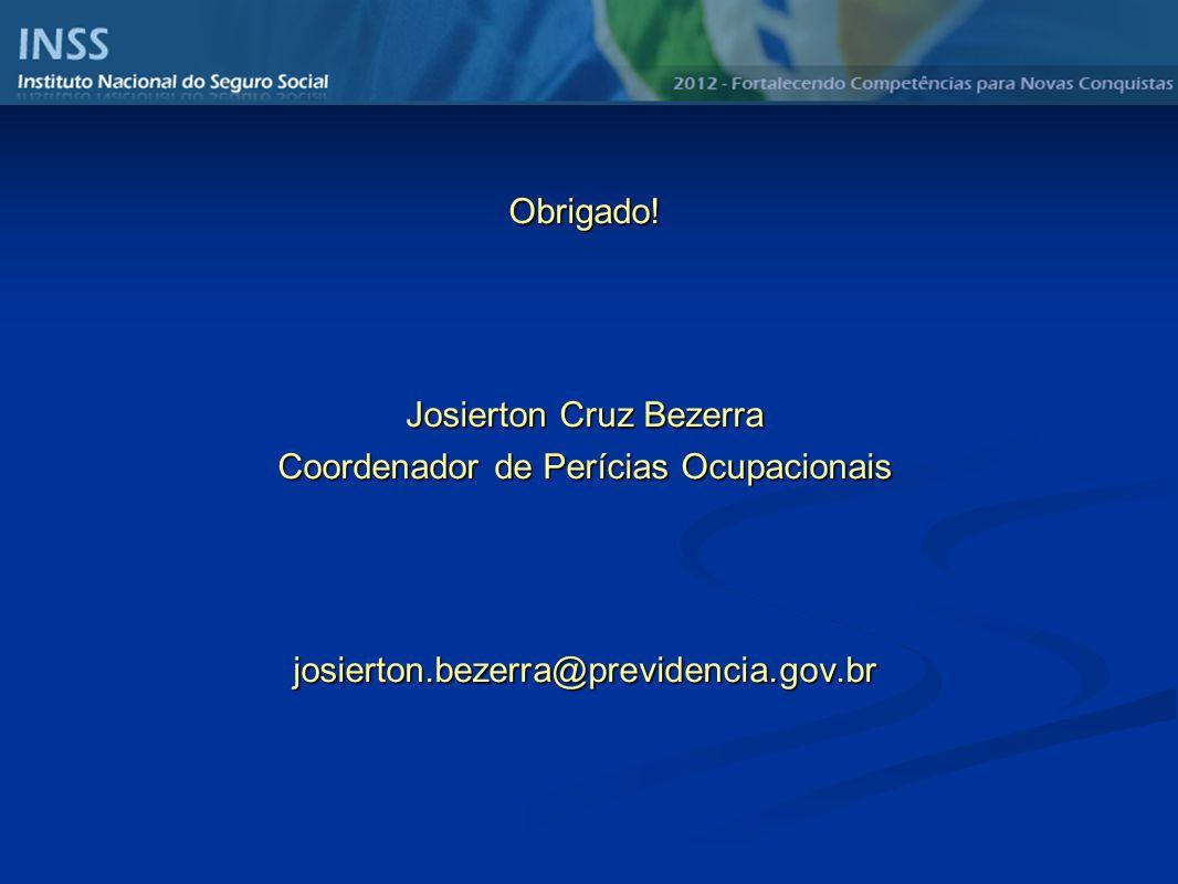 Obrigado! Josierton Cruz Bezerra Coordenador de Perícias Ocupacionais josierton.bezerra@previdencia.gov.br