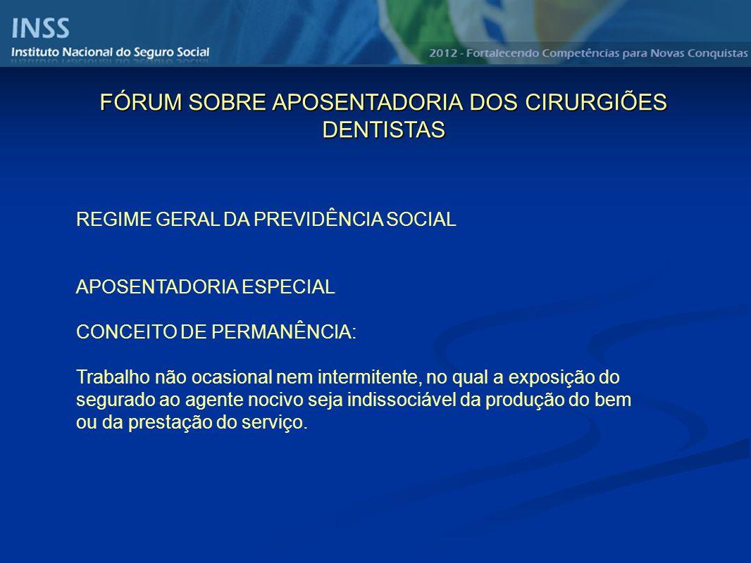 REGIME GERAL DA PREVIDÊNCIA SOCIAL APOSENTADORIA ESPECIAL CONCEITO DE PERMANÊNCIA: Trabalho não ocasional nem intermitente, no qual a exposição do seg