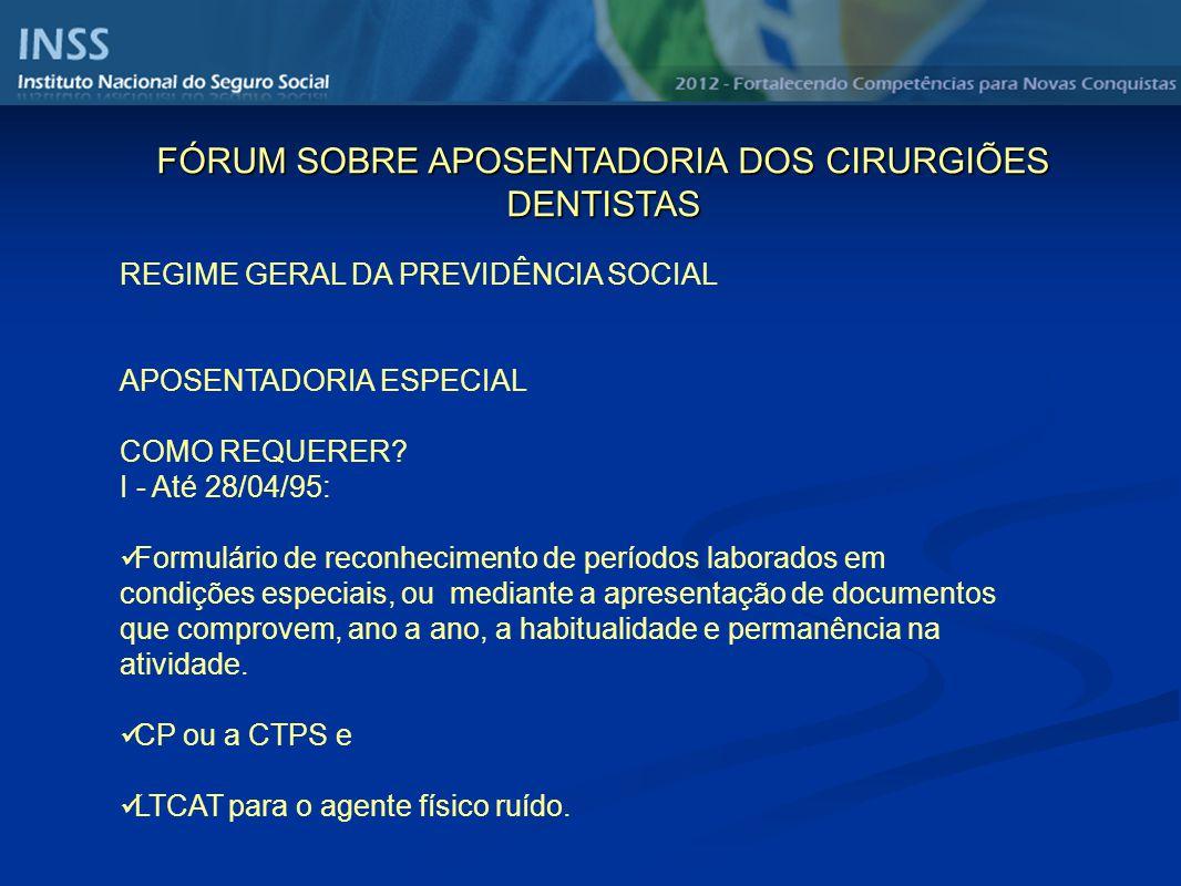 REGIME GERAL DA PREVIDÊNCIA SOCIAL APOSENTADORIA ESPECIAL COMO REQUERER? I - Até 28/04/95: Formulário de reconhecimento de períodos laborados em condi