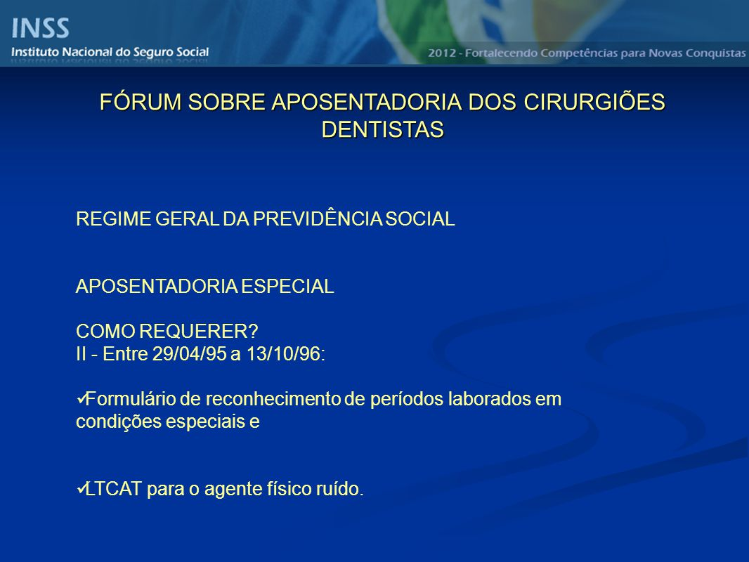 REGIME GERAL DA PREVIDÊNCIA SOCIAL APOSENTADORIA ESPECIAL COMO REQUERER? II - Entre 29/04/95 a 13/10/96: Formulário de reconhecimento de períodos labo
