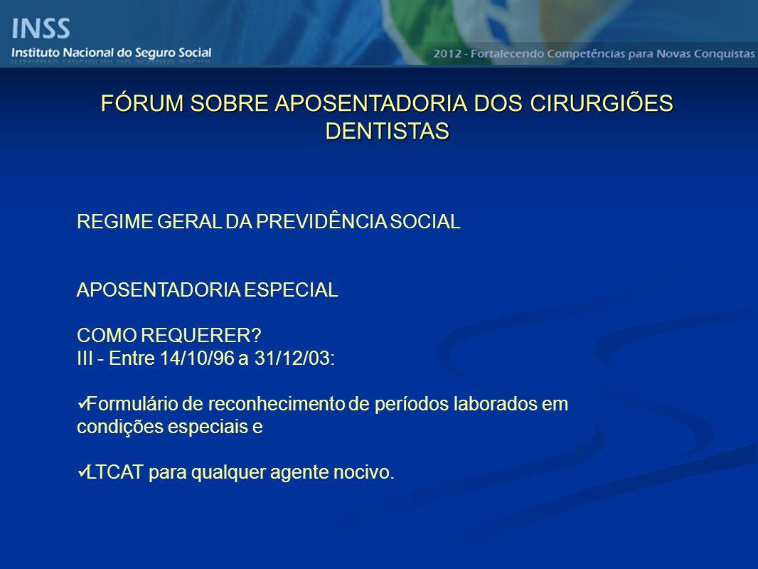 REGIME GERAL DA PREVIDÊNCIA SOCIAL APOSENTADORIA ESPECIAL COMO REQUERER? III - Entre 14/10/96 a 31/12/03: Formulário de reconhecimento de períodos lab